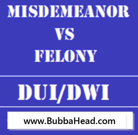 is a DUI a misdemeanor or felony