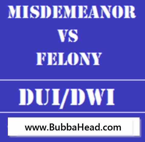 is a DUI a misdemeanor or felony