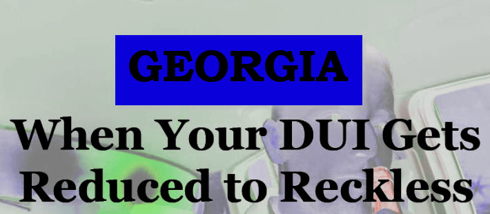 Georgia DUI Reduced to Reckless Driving