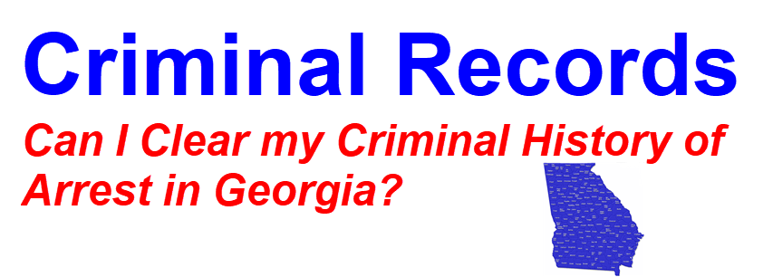 Can I Clear My Criminal History of Arrest in Georgia